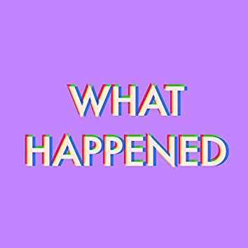 What Happened? (Is Everything Cool?)