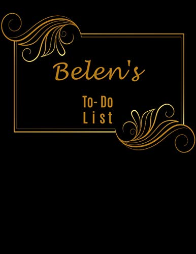 Belen's To Do List: Task Checklist Planner Time Management Notebook- Improve Daily Productivity, Organization & Happiness, for Goal Driven Performers Seeking Work Life Balance 8.5' x 11'