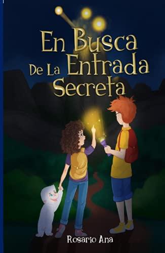 En Busca de la Entrada Secreta: Una emocionante aventura de misterio con un final sorprendente - Para niños de 7 a 12 años (LIBRO 1 de la serie)