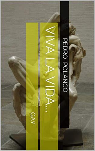 Viva la vida... gay (Spanish Edition)