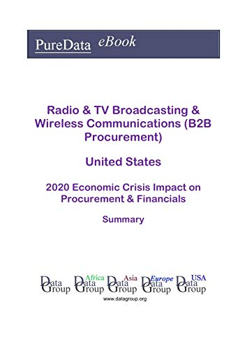 Radio & TV Broadcasting & Wireless Communications (B2B Procurement) United States Summary: 2020 Economic Crisis Impact on Revenues & Financials (English Edition)