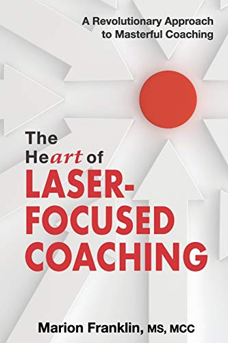 Compare Textbook Prices for The HeART of Laser-Focused Coaching: A Revolutionary Approach to Masterful Coaching  ISBN 9781945586224 by Franklin, Marion