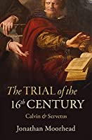 The Trial of the 16th Century: Calvin & Servetus