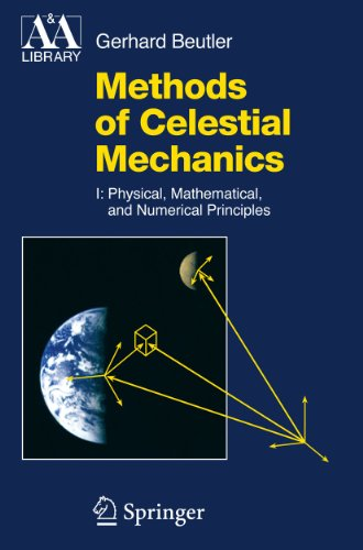 Methods of Celestial Mechanics: Volume I: Physical, Mathematical, and Numerical Principles (Astronomy and Astrophysics L