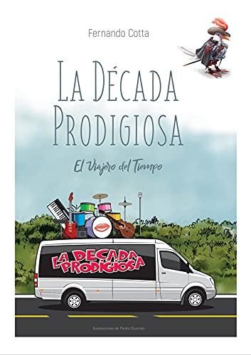 La Década Prodigiosa.: El viajero del tiempo. (Spanish Edition)