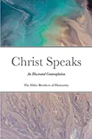Christ Speaks: An Illustrated Contemplation