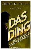Das Ding – Der Tag, an dem ich Donald Trump bestahl: Roman von Jürgen Neffe