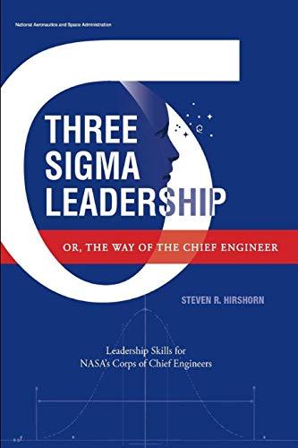 Three Sigma Leadership - Or, the Way of the Chief Engineer: Leadership Skills for NASA's Corps of Chief Engineers
