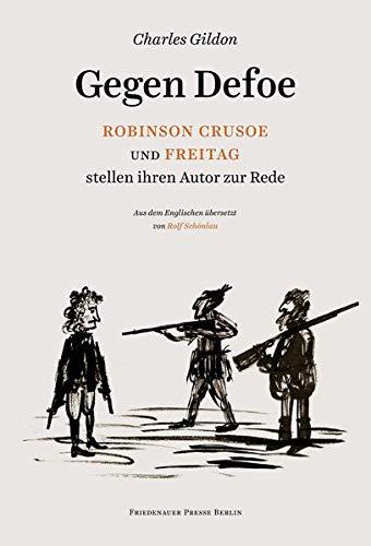 Gegen Defoe - Robinson Crusoe und Freitag stellen ihren Autor zur Rede (Friedenauer Presse Drucke)
