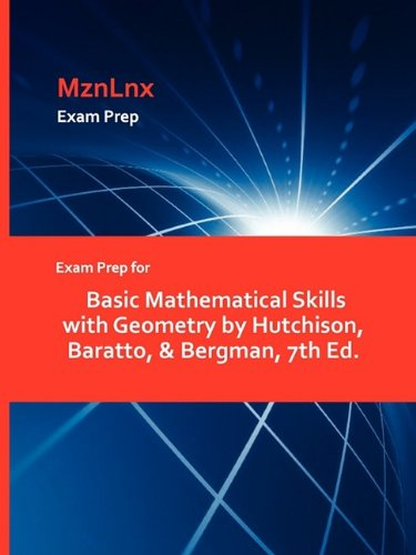 Exam Prep for Basic Mathematical Skills with Geometry by Hutchison, Baratto, & Bergman, 7th Ed.