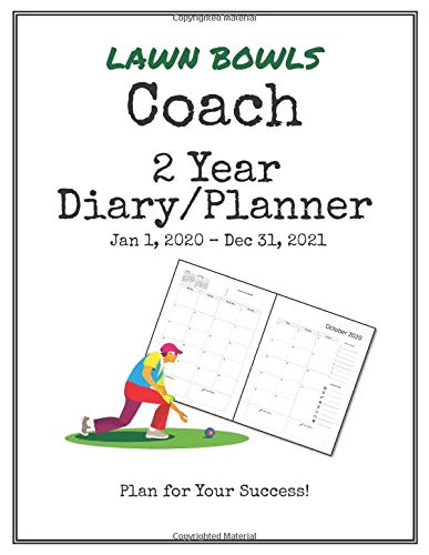 Lawn Bowls Coach 2020-2021 Diary Planner: Organize all Your Games, Practice Sessions & Meetings with this Convenient Monthly Scheduler