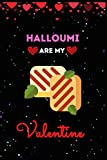 Halloumi Are My Valentine Journal Notebook: Funny Halloumi Valentine's Day Journal Notebook. For Men ,Women ,Friends, Couple, Girlfriend, Boyfriends ... for Valentine's Day, And Halloumi lovers.