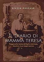 Il diario di mamma Teresa: Viaggio alla ricerca del figlio internato, deceduto in un Lager nazista.