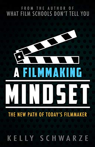 A Filmmaking Mindset: The New Path of Today's Filmmaker