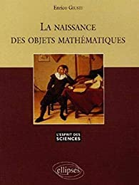 La naissance des objets mathématiques par Enrico Guisti