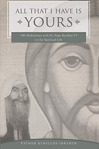 All That I Have Is Yours: 100 Meditations with St. Pope Kyrillos VI on the Spiritual Life (Spirituality Series) (English Edition)