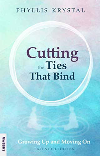 Cutting the Ties that Bind: Growing Up and Moving On - First revised...