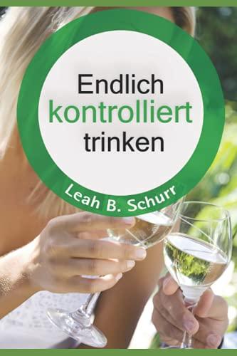 Endlich kontrolliert trinken (German Edition)