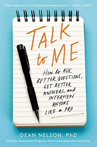 Compare Textbook Prices for Talk to Me: How to Ask Better Questions, Get Better Answers, and Interview Anyone Like a Pro  ISBN 9780062825209 by Nelson, Dean