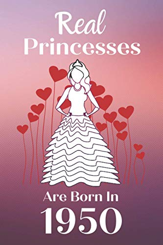 Real Princesses Are Born In 1950: 70 Jahre Geburtstag Mädchen Geschenk, Notizbuch / Tagebuch Lustige Geschenke für 70 jährige Schwester Freunde, Sie ... Geburtstagsgeschenk, a5 liniert softcover