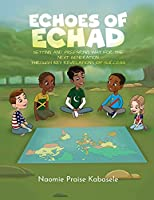 Echoes of Echad: Setting And Preparing Way For The Next Generation Through Key Revelations Of Success