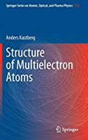 Structure of Multielectron Atoms (Springer Series on Atomic, Optical, and Plasma Physics (112))