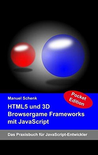 HTML5 und 3D Browsergame Frameworks mit JavaScript: Das Praxisbuch für JavaScript-Entwickler - Pocket Edition