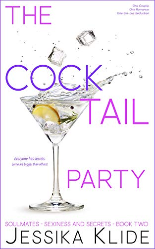 The CockTail Party: Everyone has secrets. Some are bigger than others! (Soulmates - Sexiness and Secrets Book 2)