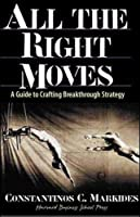 All the Right Moves: A Guide to Crafting Breakthrough Strategy