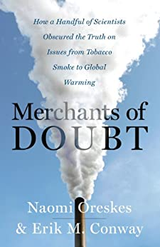 Merchants of Doubt: How a Handful of Scientists Obscured the Truth on Issues from Tobacco Smoke to Global Warming by [Naomi Oreskes, Erik M. Conway]