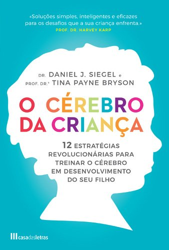 O Cérebro da Criança 12 Estratégias revolucionárias para treinar o cérebro em desenvolvimento do seu filho