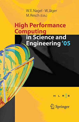 High Performance Computing in Science and Engineering ' 05: Transactions of the High Performance Computing Center, Stuttgart (HLRS) 2005
