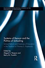Systems of Reason and the Politics of Schooling: School Reform and Sciences of Education in the Tradition of Thomas S. Popkewitz (Routledge International Studies in the Philosophy of Education)