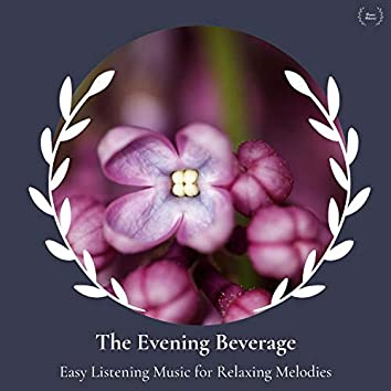 The Evening Beverage - Easy Listening Music For Relaxing Melodies