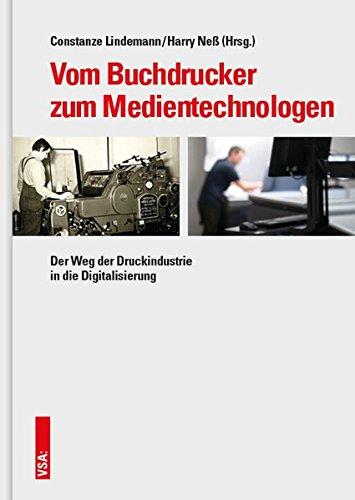 Vom Buchdrucker zum Medientechnologen: Wege der Druckindustrie in die Welt der Digitalisierung: Der Weg der Druckindustrie in die Digitalisierung