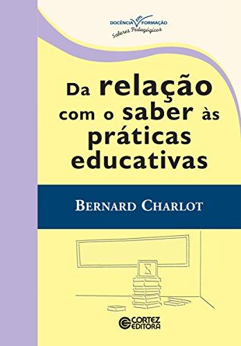 Da relação com o saber às práticas educativas (Coleção Docência em Formação) (Portuguese Edition) eBook: Charlot, Bernard: Amazon.es: Tienda Kindle