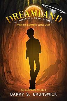Dreamland Part 3: The Veil of Shadow: A fantasy adventure novel (Dreamland Trilogy) by [Barry S. Brunswick]