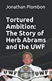 Tortured Ambition: The Story of Herb Abrams and the UWF