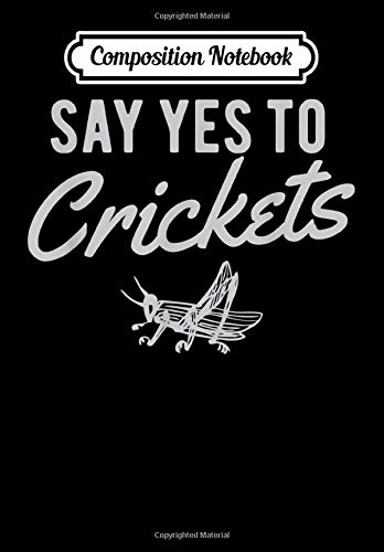 Composition Notebook: Say Yes To Cricket Flour Cricket Protein Powder, Journal 6 x 9, 100 Page Blank Lined Paperback Journal/Notebook