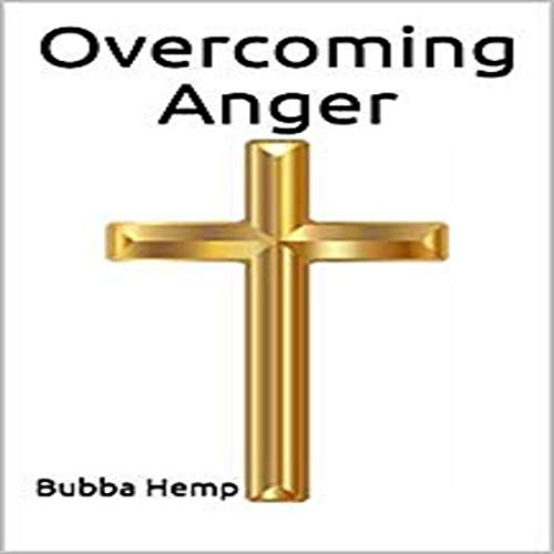 Overcoming Anger                   By:                                                                                                                                 Bubba Hemp                               Narrated by:                                                                                                                                 David Dengler                      Length: 35 mins     Not rated yet     Overall 0.0