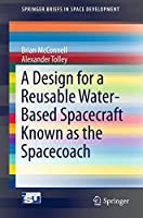 A Design for a Reusable Water-Based Spacecraft Known as the Spacecoach (SpringerBriefs in Space Development)