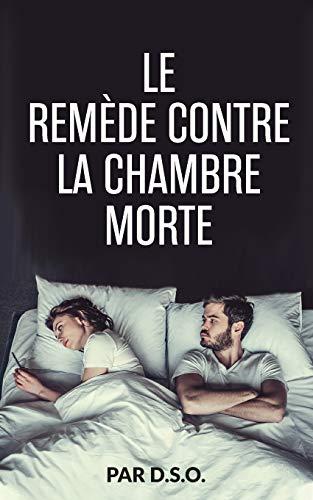LE REMÈDE CONTRE LA CHAMBRE MORTE