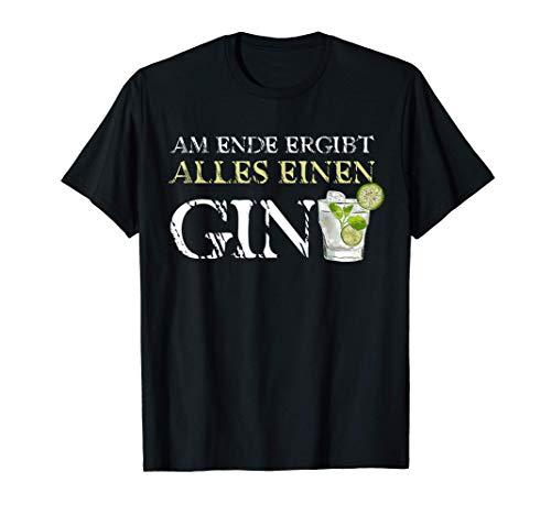 Gin Trinker Party Motiv - Am Ende Ergibt Alles Einen Gin T-Shirt