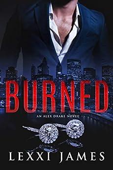 Burned: An Alex Drake Novel (The Alex Drake Series Book 3) by [Lexxi James, Eve Arroyo]