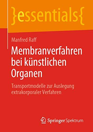 Membranverfahren bei künstlichen Organen: Transportmodelle zur Auslegung extrakorporaler Verfahren (essentials)