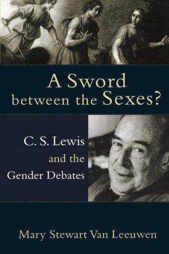 Sword between the Sexes? , A: C. S. Lewis and the Gender Debates