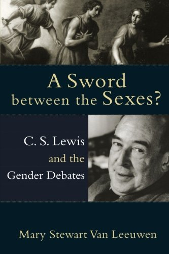 Sword between the Sexes? , A: C. S. Lewis and the Gender Debates