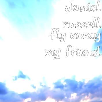 Fly Away My Friend