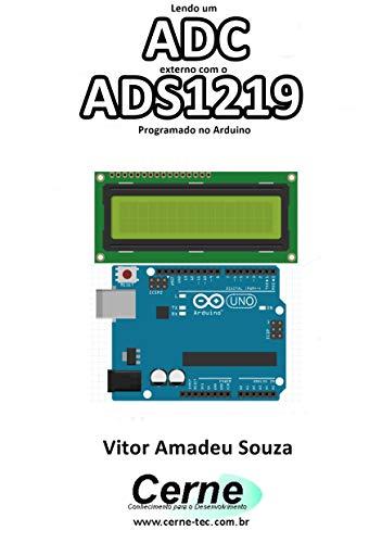 Lendo um ADC externo com o ADS1219 Programado no Arduino (Portuguese Edition)