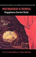 Petrified Utopia: Happiness Soviet Style (Anthem Series on Russian, East European and Eurasian Studies)